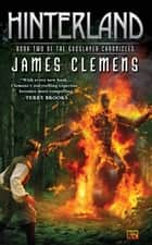 Hinterland - Book Two of the Godslayer Chronicles eBook by James Clemens