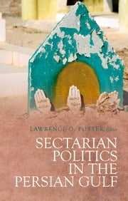 Sectarian Politics in the Persian Gulf ebook by Lawrence G. Potter