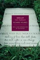 Shelley: The Pursuit ebook by Richard Holmes, Richard Holmes