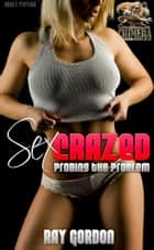 Sex Crazed: Probing the problem ebook by Ray Gordon