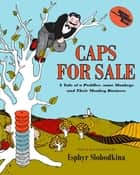 Caps for Sale - A Tale of a Peddler, Some Monkeys, and Their Monkey Business 電子書 by Esphyr Slobodkina, Esphyr Slobodkina