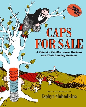 Caps for Sale - A Tale of a Peddler, Some Monkeys, and Their Monkey Business ebook by Esphyr Slobodkina