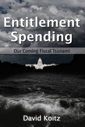 Entitlement Spending - Our Coming Fiscal Tsunami ebook by David Koitz
