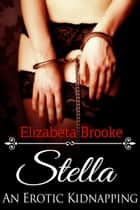 Stella: An Erotic Kidnapping (a Darkly Delicious short story) ebook by Elizabeta Brooke