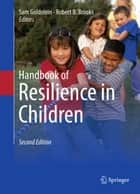 Handbook of Resilience in Children ebook by Sam Goldstein, Robert B. Brooks