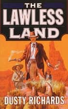 The Lawless Land ebook by Dusty Richards