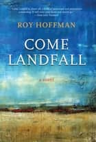 Come Landfall - A Novel ebook by Roy Hoffman