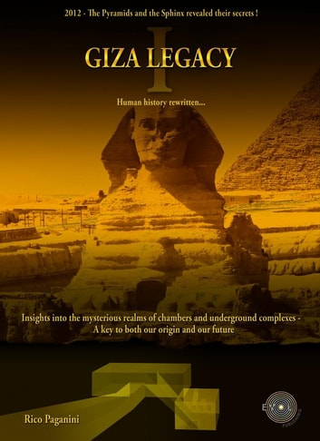 GIZA LEGACY - Insights into the mysterious realms of chambers and underground complexes - A key to both our origin and our future ebook by Rico Paganini
