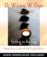 Getting In the Gap - Making Conscious Contact with God Through Meditation ebook by Wayne W. Dyer