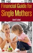 Financial Guide For Single Mothers ebook by Amit Eshet