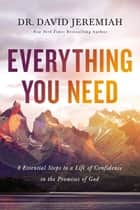 Everything You Need - 8 Essential Steps to a Life of Confidence in the Promises of God ebook by