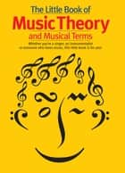 The Little Book Of Music Theory and Musical Terms ebook by Wise Publications