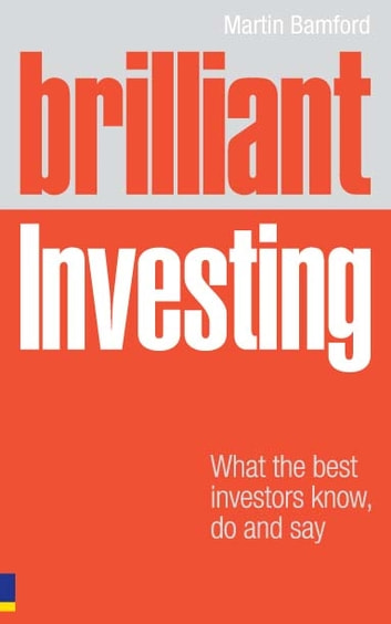 Brilliant Investing - What the best investors know, say and do ebook by Martin Bamford