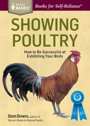 Showing Poultry - A Complete Guide to Exhibiting Your Birds. A Storey BASICS® Title ebook by Glenn Drowns
