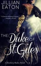 The Duke of St. Giles - Rookery Rakes, #1 ebook by Jillian Eaton