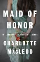 Maid of Honor eBook by Charlotte MacLeod