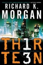 Thirteen ebook by Richard K. Morgan
