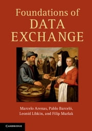 Foundations of Data Exchange ebook by Marcelo Arenas,Pablo Barceló,Leonid Libkin,Filip Murlak