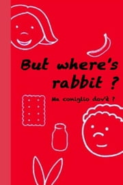 But Where's rabbit ? - Coniglio dov'è ? ebook by Carlotta Mastrangelo