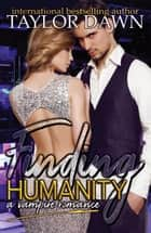 Finding Humanity: A Vampire Romance ebook by Taylor Dawn