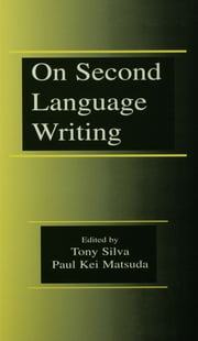 On Second Language Writing ebook by Tony Silva,Paul Kei Matsuda