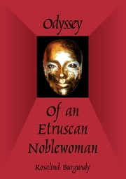 Odyssey of an Etruscan Noblewoman ebook by Rosalind Burgundy