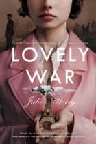 Lovely War ebook by Julie Berry
