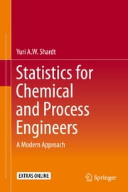 Statistics for Chemical and Process Engineers - A Modern Approach ebook by Yuri A.W. Shardt