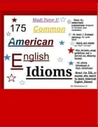 175 Common American English Idioms ebook by Madeleine Doan