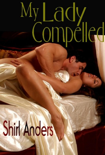My Lady Compelled - My Lady Series, #1 ebook by Shirl Anders