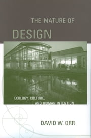 The Nature of Design - Ecology, Culture, and Human Intention ebook by David W. Orr