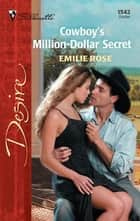 The Cowboy's Million-Dollar Secret ebook by Emilie Rose