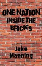 One Nation Inside the Bricks ebook by Jake Manning