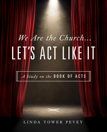 We Are the Church … Let's Act Like It - A Study on the Book of Acts ebook by Linda Tower Pevey