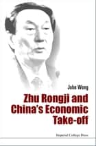 Zhu Rongji and China's Economic Take-Off ebook by John Wong