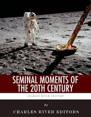 Seminal Moments of the 20th Century: Pearl Harbor, D-Day, the Assassination of John F. Kennedy, the Space Race, and the Civil Rights Movement ebook by Charles River Editors