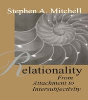 Relationality - From Attachment to Intersubjectivity ebook by Stephen A. Mitchell
