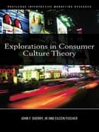 Explorations in Consumer Culture Theory ebook by John F. Sherry,Eileen Fischer