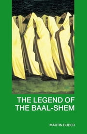 The Legend of the Baal-Shem ebook by Martin Buber