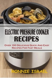 Electric Pressure Cooker Recipes: Over 100 Delicious Quick And Easy Recipes For Fast Meals ebook by Kobo.Web.Store.Products.Fields.ContributorFieldViewModel