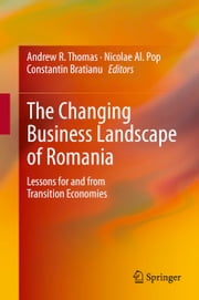 The Changing Business Landscape of Romania - Lessons for and from Transition Economies ebook by Andrew R. Thomas,Nicolae Al. Pop,Constantin Bratianu