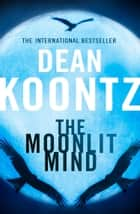 The Moonlit Mind: A Novella ebook by Dean Koontz