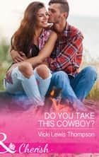 Do You Take This Cowboy? (Mills & Boon Cherish) (Thunder Mountain Brotherhood, Book 11) ebook by Vicki Lewis Thompson