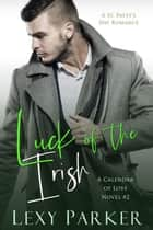 Luck of the Irish - A Calendar of Love Novel, #2 ebook by Lexy Parker