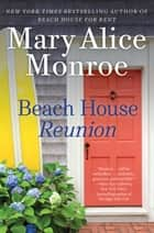 Beach House Reunion ebook by Mary Alice Monroe