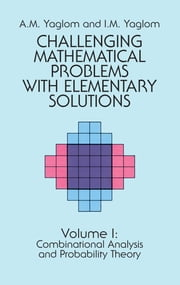 Challenging Mathematical Problems with Elementary Solutions, Vol. I ebook by A. M. Yaglom,I. M. Yaglom