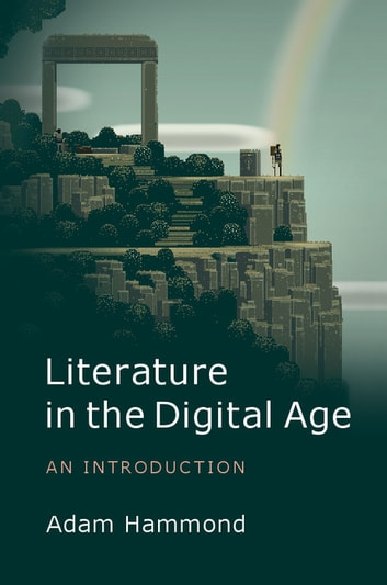 Literature in the Digital Age - An Introduction ebook by Adam Hammond