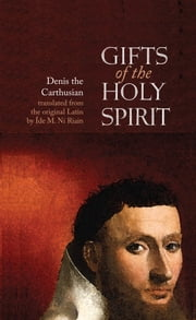 Gifts of the Holy Spirit: Denis the Carthusian Translated from the original Latin by Íde M. Ní Riain ebook by Íde  M. Ní Riain