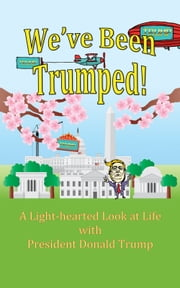 We've Been Trumped! ebook by Ring Bunsen, Pat Anne Sirs, Rachel Cassidy,...