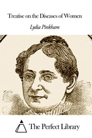 Treatise on the Diseases of Women ebook by Lydia Pinkham
